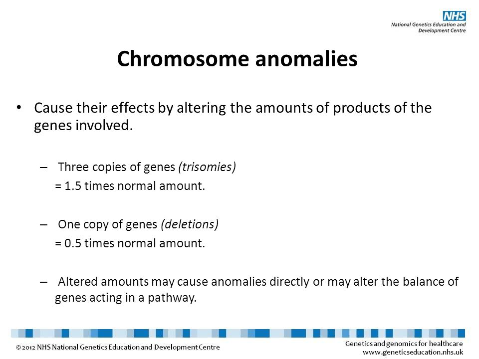 Chromosome anomalies Cause their effects by altering the amounts of products of the genes involved.