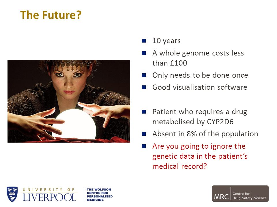 The Future 10 years A whole genome costs less than £100