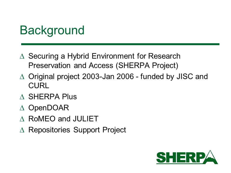 BackgroundSecuring a Hybrid Environment for Research Preservation and Access (SHERPA Project)