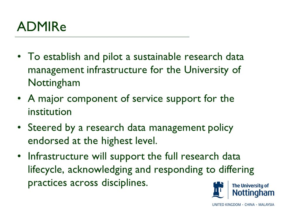 ADMIRe To establish and pilot a sustainable research data management infrastructure for the University of Nottingham.