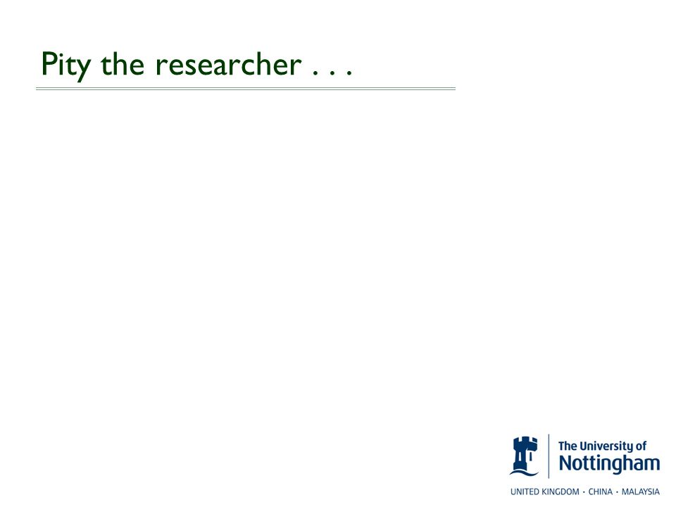 Pity the researcher . . .