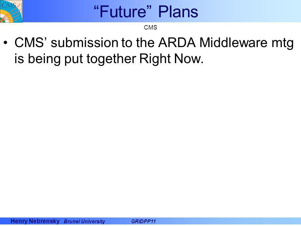 Future Plans CMS CMS' submission to the ARDA Middleware mtg is being put together Right Now.
