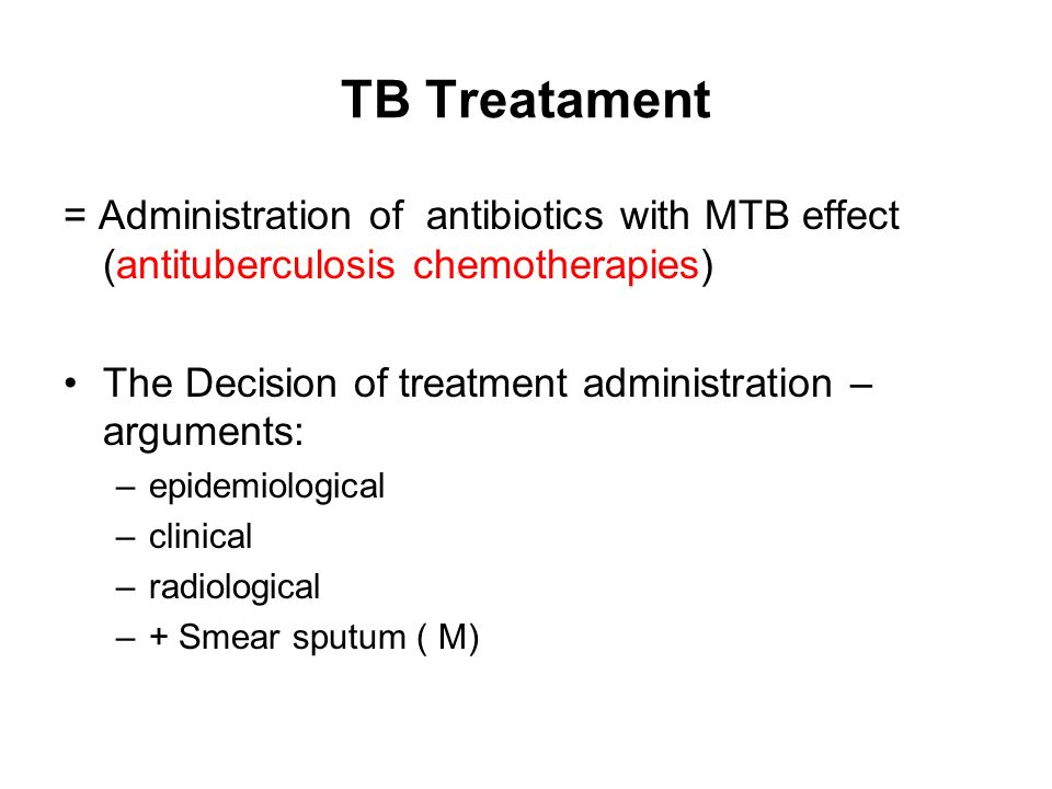 TB Treatament = Administration of antibiotics with MTB effect (antituberculosis chemotherapies)
