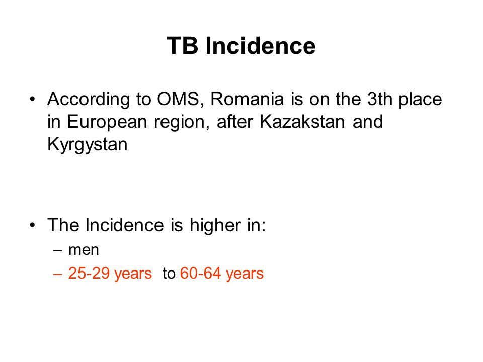 TB Incidence According to OMS, Romania is on the 3th place in European region, after Kazakstan and Kyrgystan.