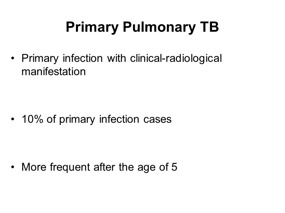 Primary Pulmonary TB Primary infection with clinical-radiological manifestation. 10% of primary infection cases.