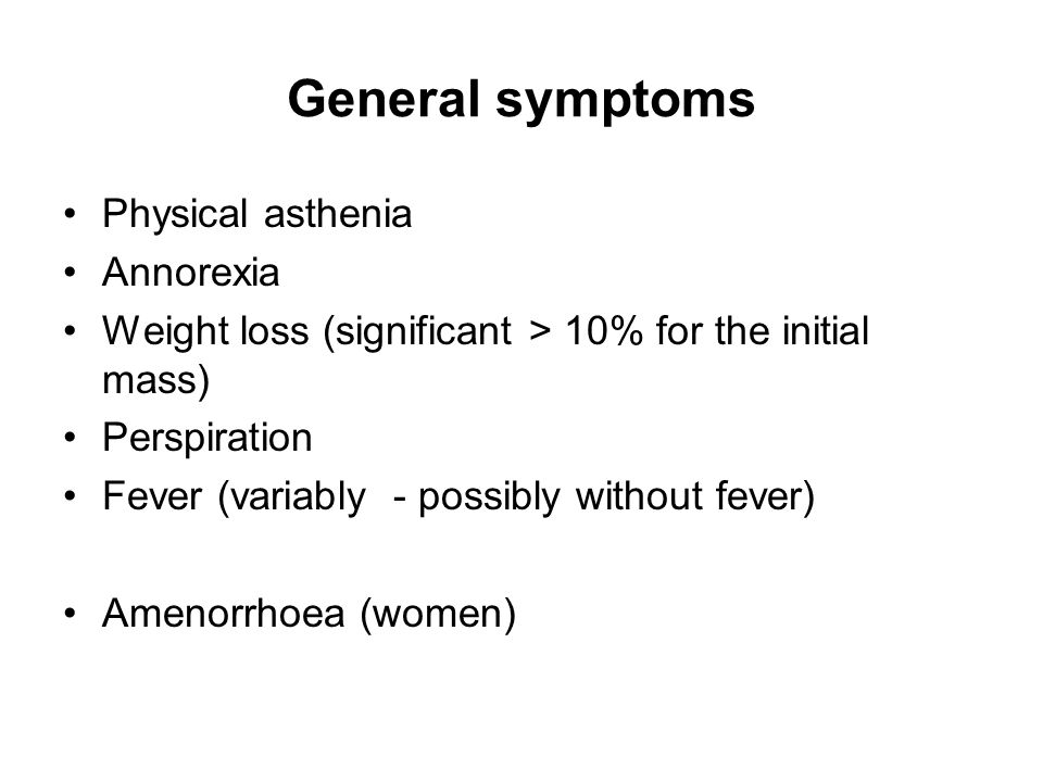 General symptoms Physical asthenia Annorexia
