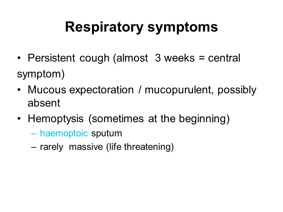 Respiratory symptoms Persistent cough (almost 3 weeks = central