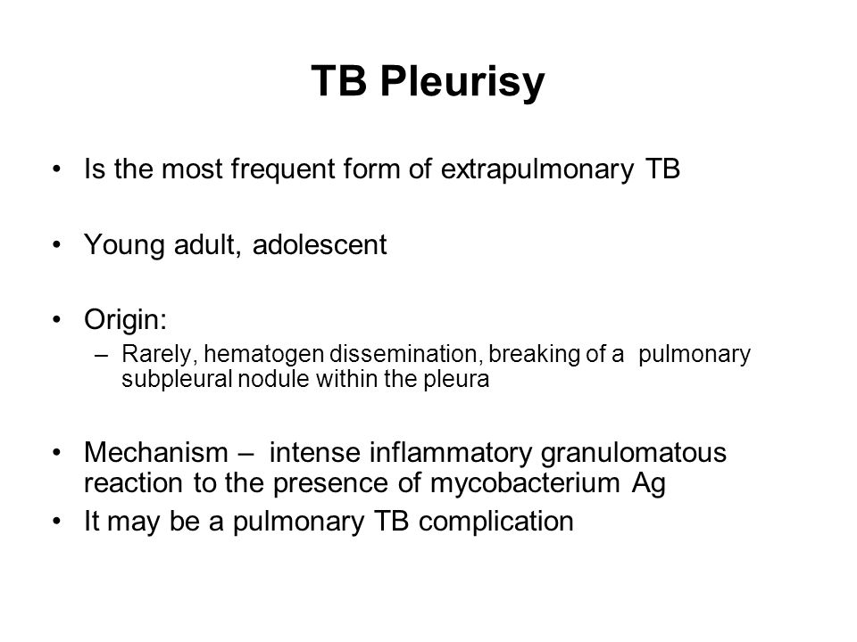 TB Pleurisy Is the most frequent form of extrapulmonary TB