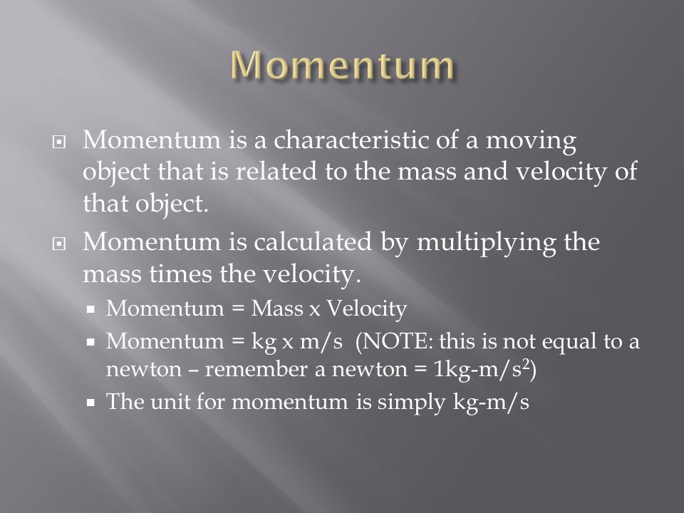 Momentum Momentum is a characteristic of a moving object that is related to the mass and velocity of that object.