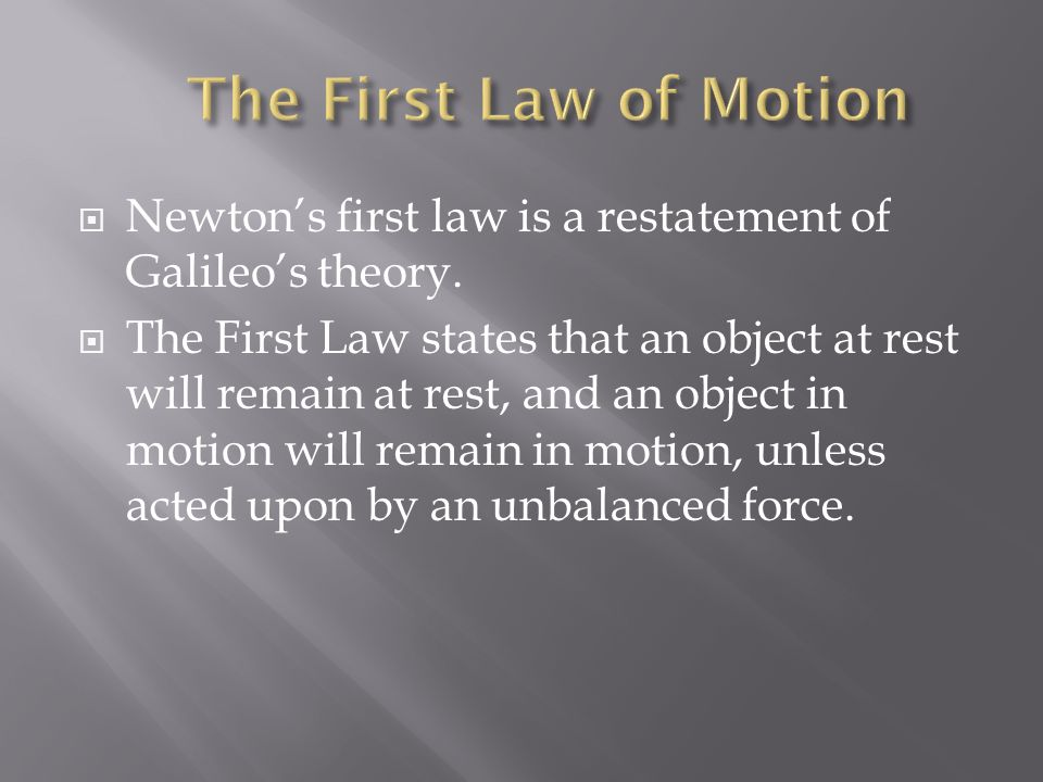 The First Law of Motion Newton's first law is a restatement of Galileo's theory.