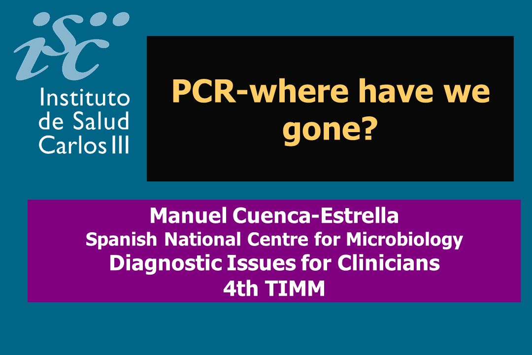 PCR-where have we gone Manuel Cuenca-Estrella