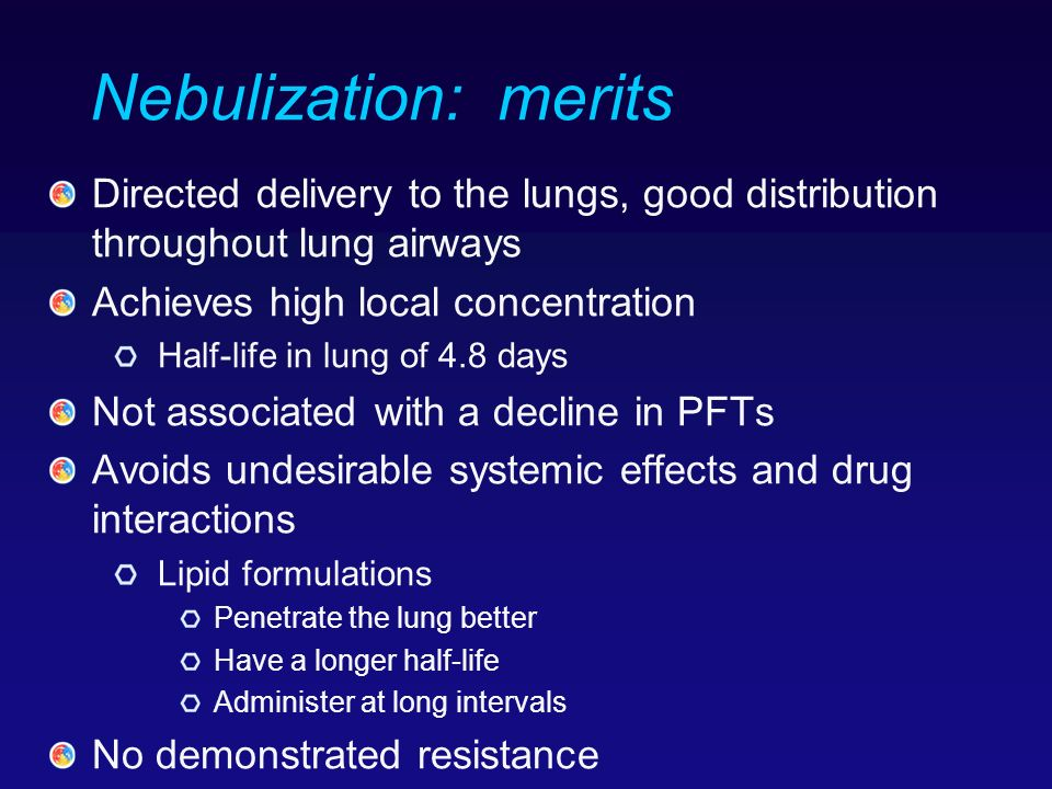 Nebulization: merits Directed delivery to the lungs, good distribution throughout lung airways. Achieves high local concentration.