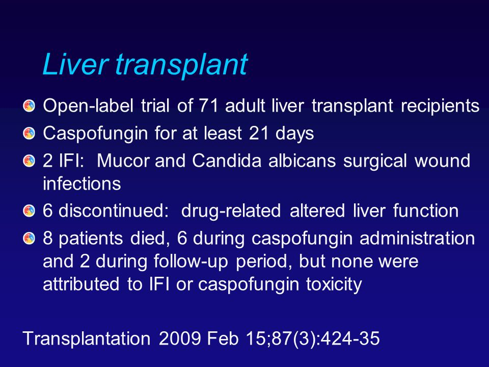 Liver transplant Open-label trial of 71 adult liver transplant recipients. Caspofungin for at least 21 days.