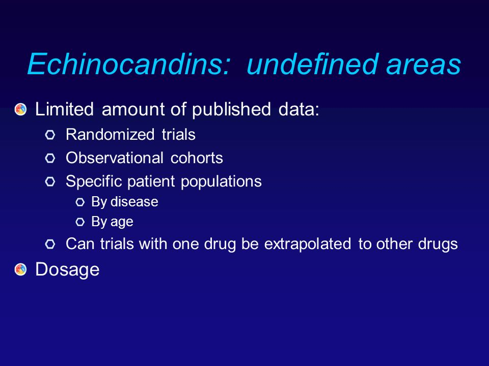 Echinocandins: undefined areas