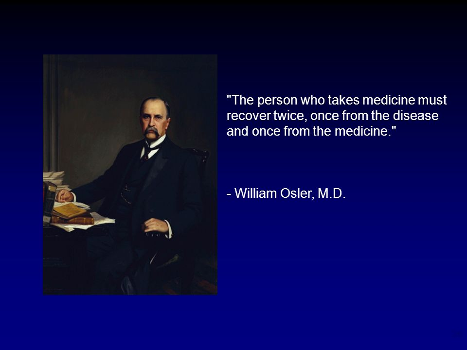 The person who takes medicine must recover twice, once from the disease and once from the medicine.