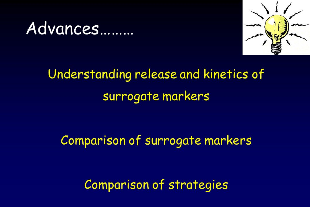 Advances……… Understanding release and kinetics of surrogate markers