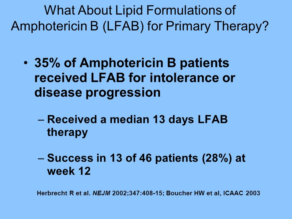 What About Lipid Formulations of Amphotericin B (LFAB) for Primary Therapy