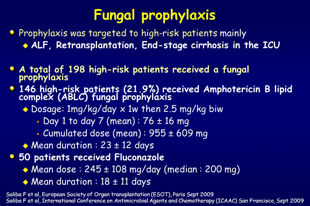 Fungal prophylaxis Prophylaxis was targeted to high-risk patients mainly. ALF, Retransplantation, End-stage cirrhosis in the ICU.