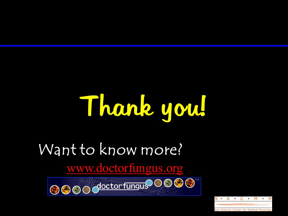 Thank you! Want to know more www.doctorfungus.org