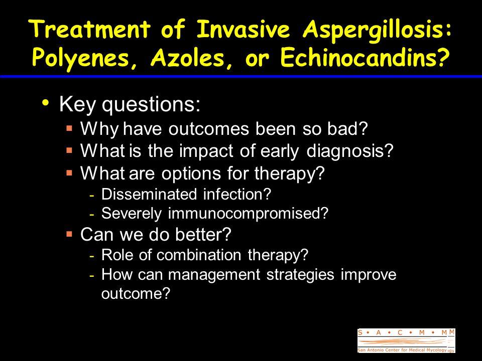 Treatment of Invasive Aspergillosis: Polyenes, Azoles, or Echinocandins