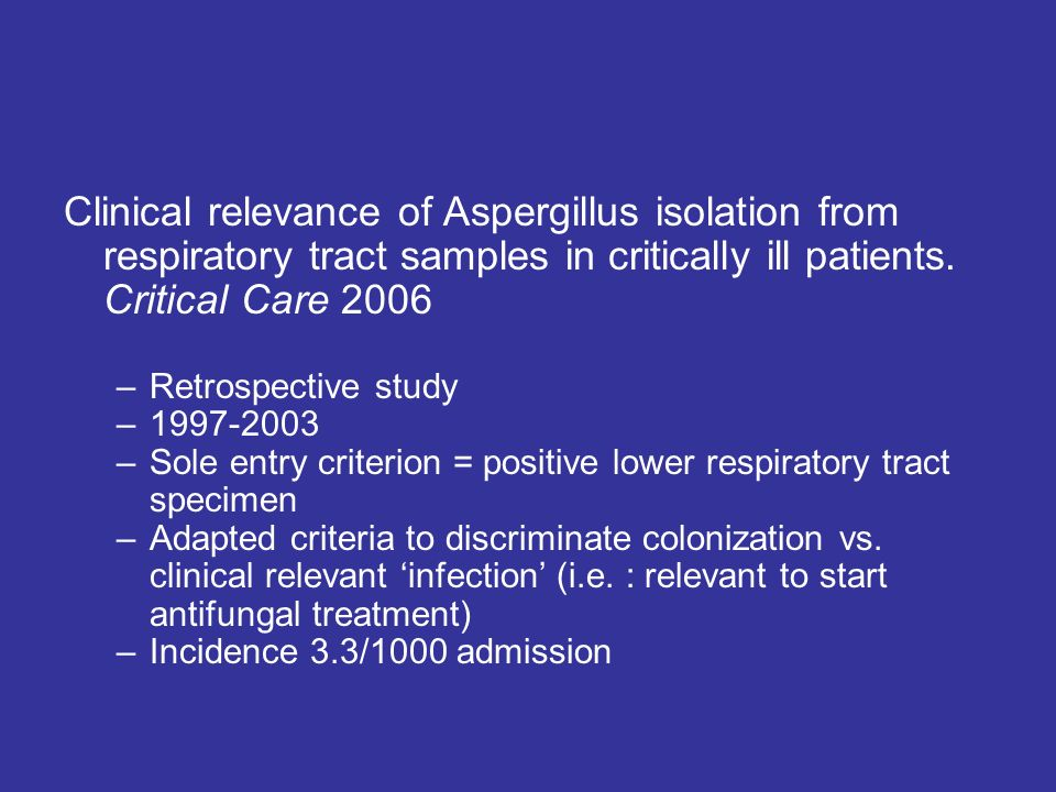 Clinical relevance of Aspergillus isolation from respiratory tract samples in critically ill patients. Critical Care 2006