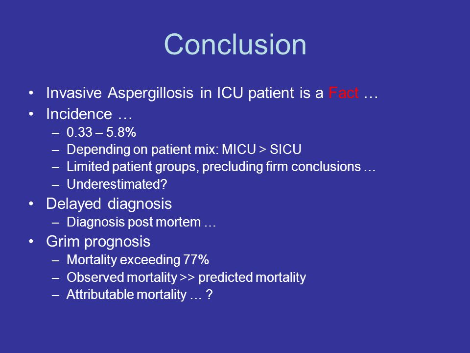 Conclusion Invasive Aspergillosis in ICU patient is a Fact …