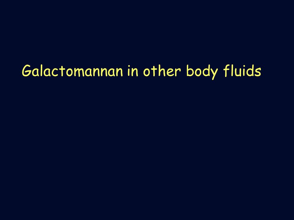 Galactomannan in other body fluids
