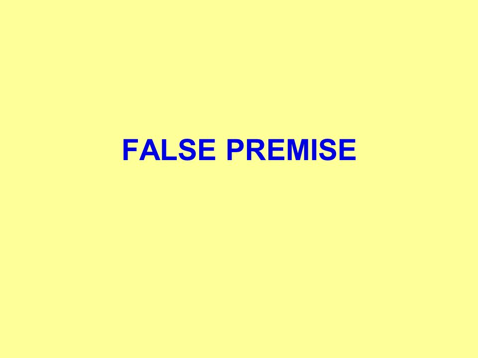 FALSE PREMISE