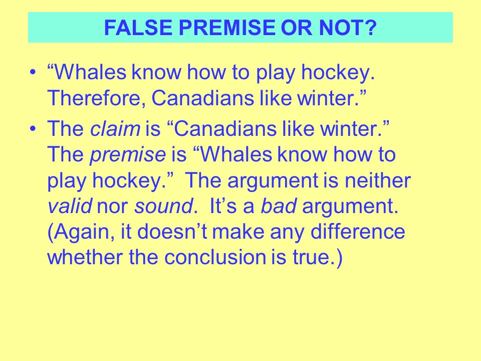 FALSE PREMISE OR NOT Whales know how to play hockey. Therefore, Canadians like winter.
