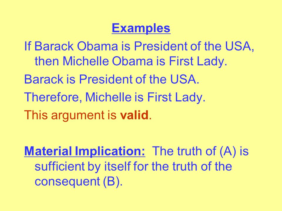 Examples If Barack Obama is President of the USA, then Michelle Obama is First Lady.