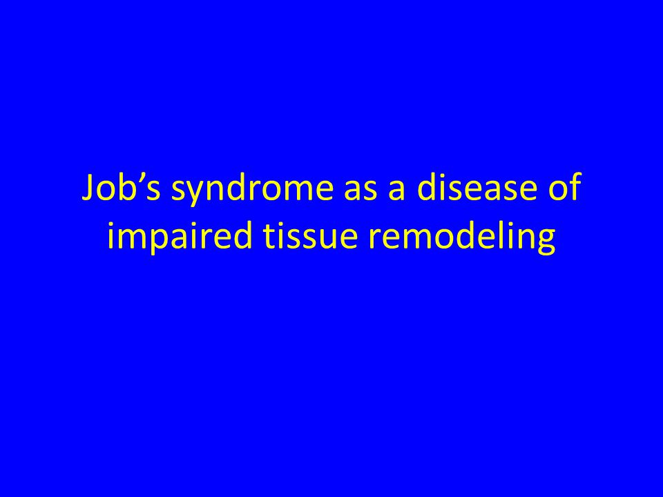 Job's syndrome as a disease of impaired tissue remodeling