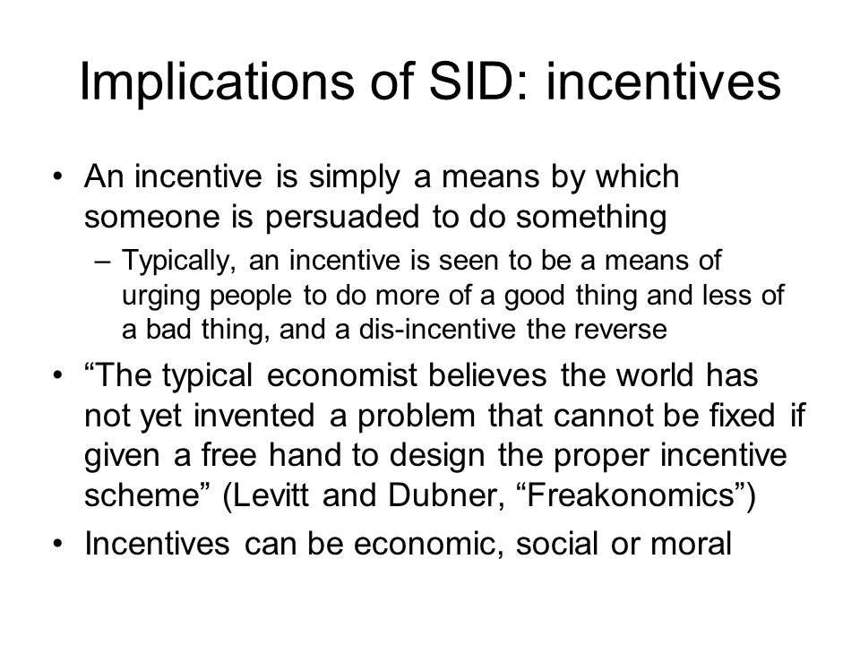 Implications of SID: incentives