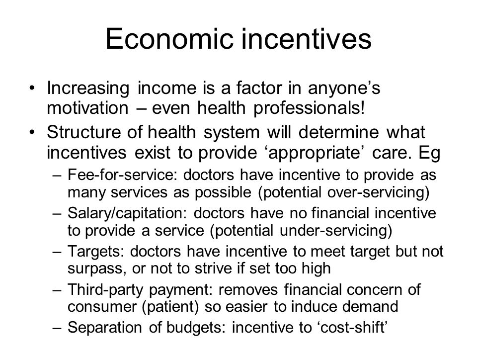 Economic incentives Increasing income is a factor in anyone's motivation – even health professionals!