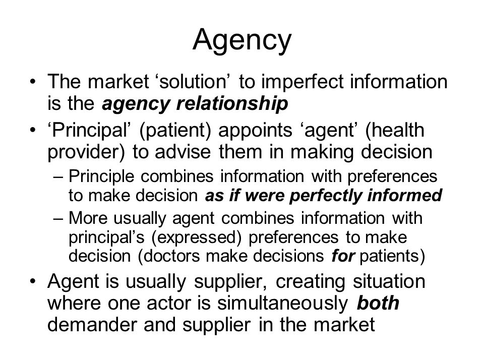 Agency The market 'solution' to imperfect information is the agency relationship.