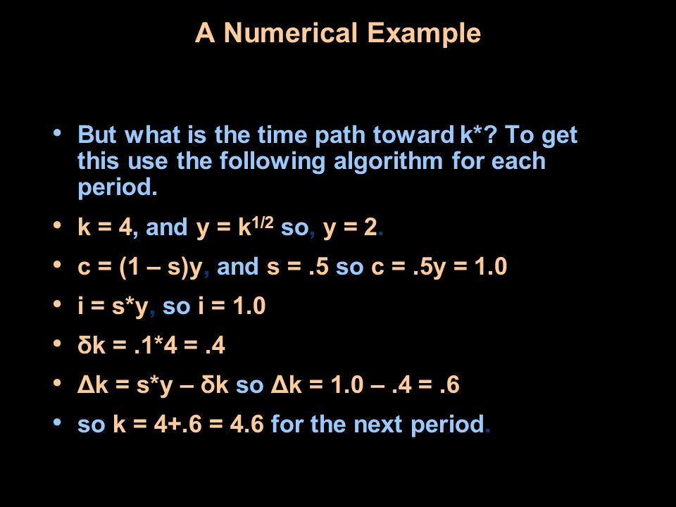 A Numerical Example But what is the time path toward k* To get this use the following algorithm for each period.