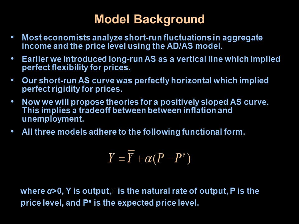 Model Background Most economists analyze short-run fluctuations in aggregate income and the price level using the AD/AS model.