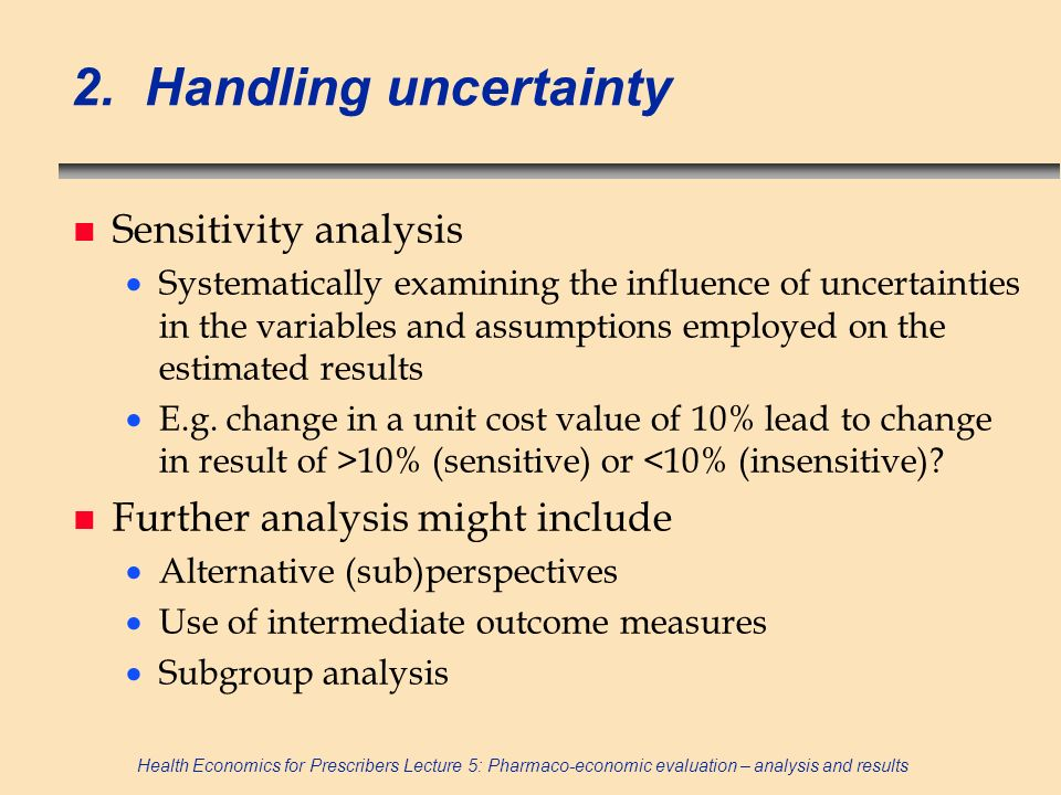 2. Handling uncertainty Sensitivity analysis