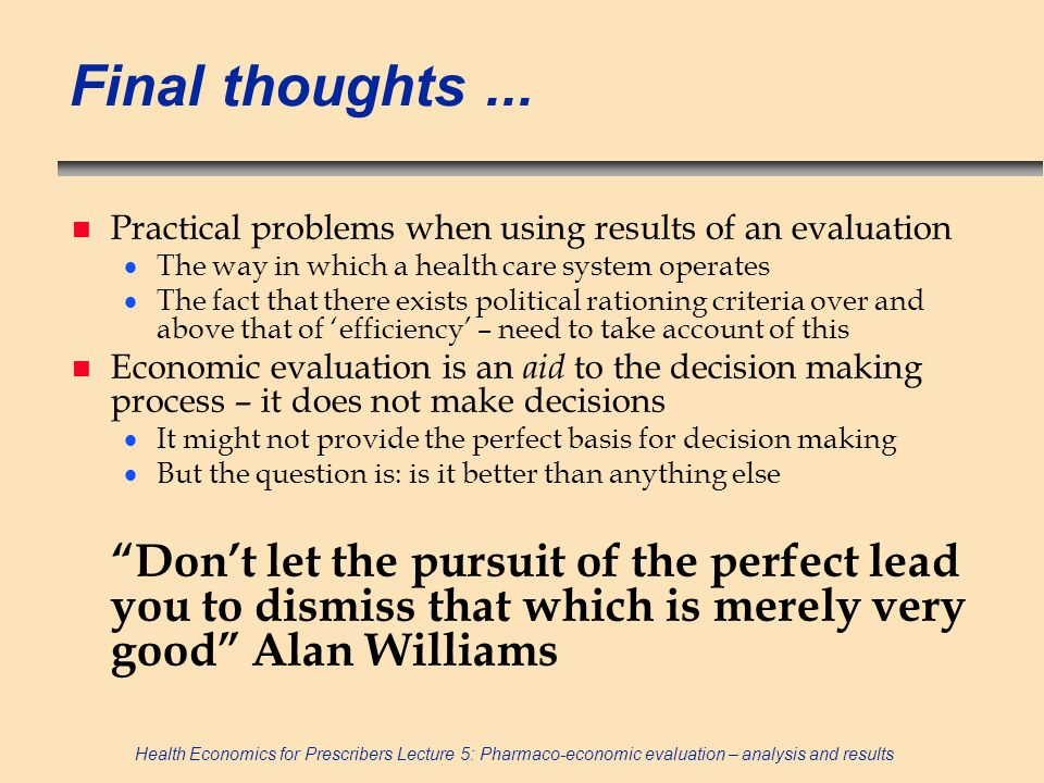 Final thoughts ... Practical problems when using results of an evaluation. The way in which a health care system operates.