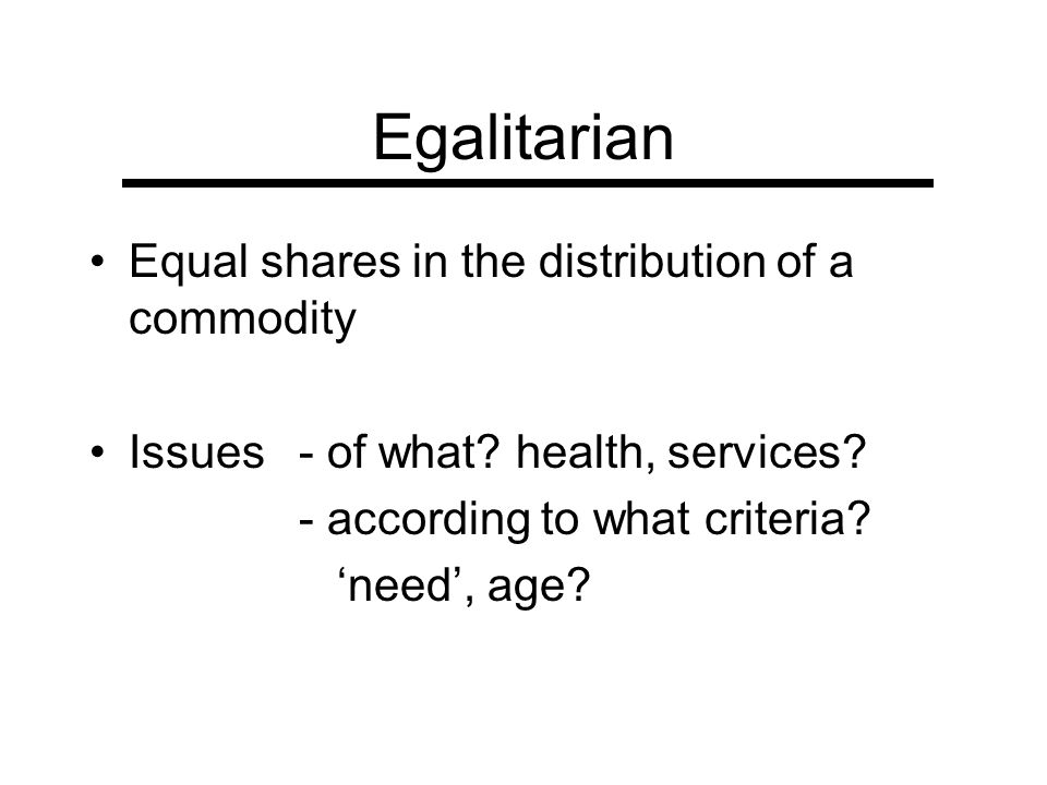 Egalitarian Equal shares in the distribution of a commodity
