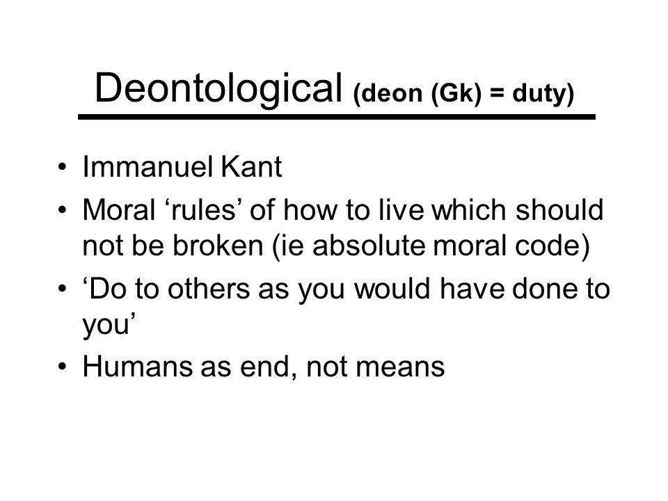Deontological (deon (Gk) = duty)