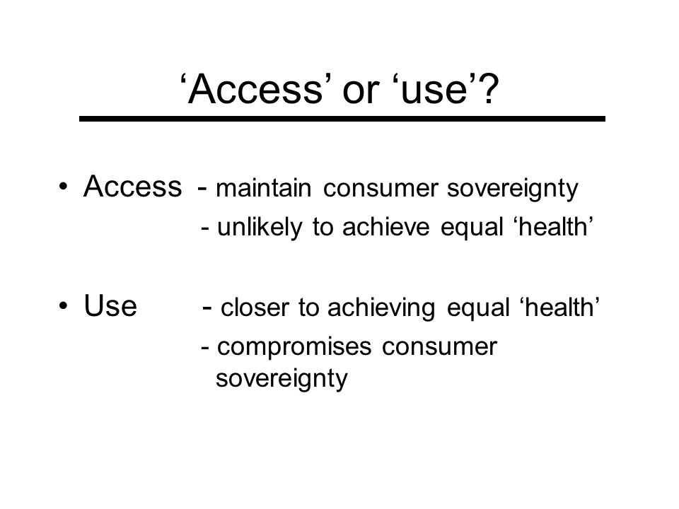 'Access' or 'use' Access - maintain consumer sovereignty