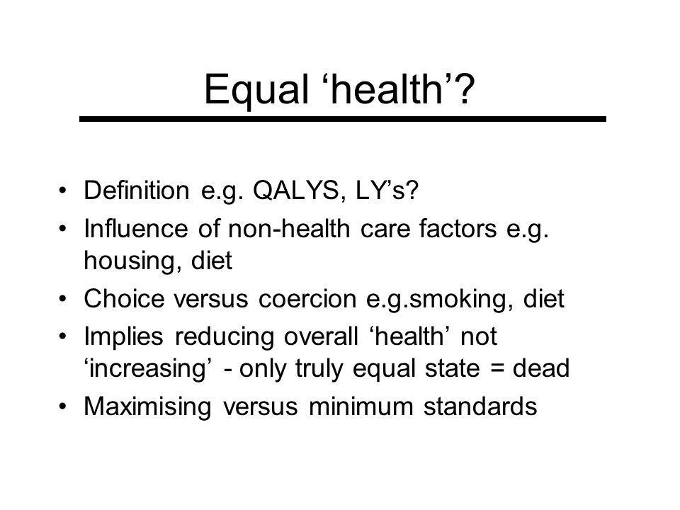Equal 'health' Definition e.g. QALYS, LY's