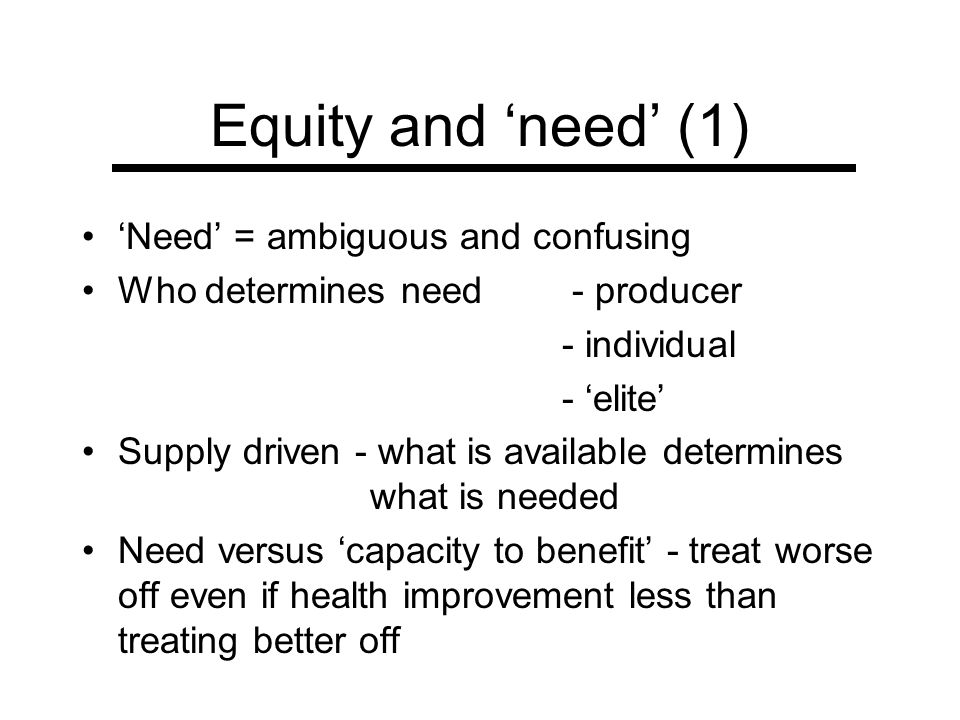 Equity and 'need' (1) 'Need' = ambiguous and confusing