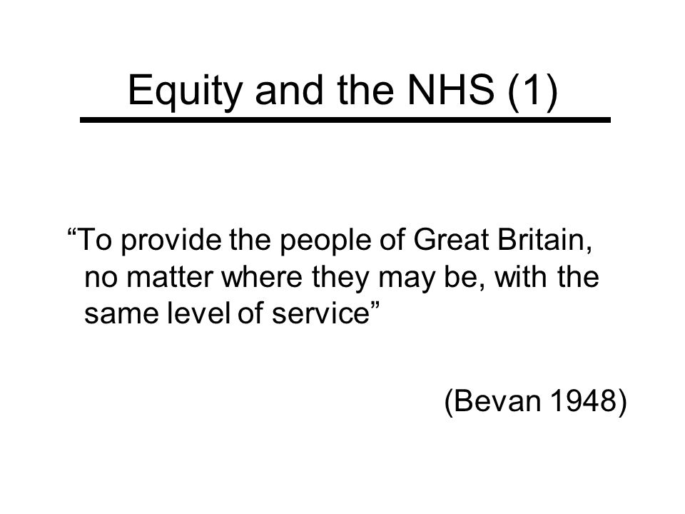 Equity and the NHS (1) To provide the people of Great Britain, no matter where they may be, with the same level of service