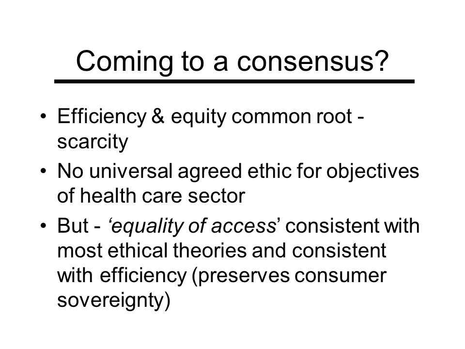 Coming to a consensus Efficiency & equity common root - scarcity