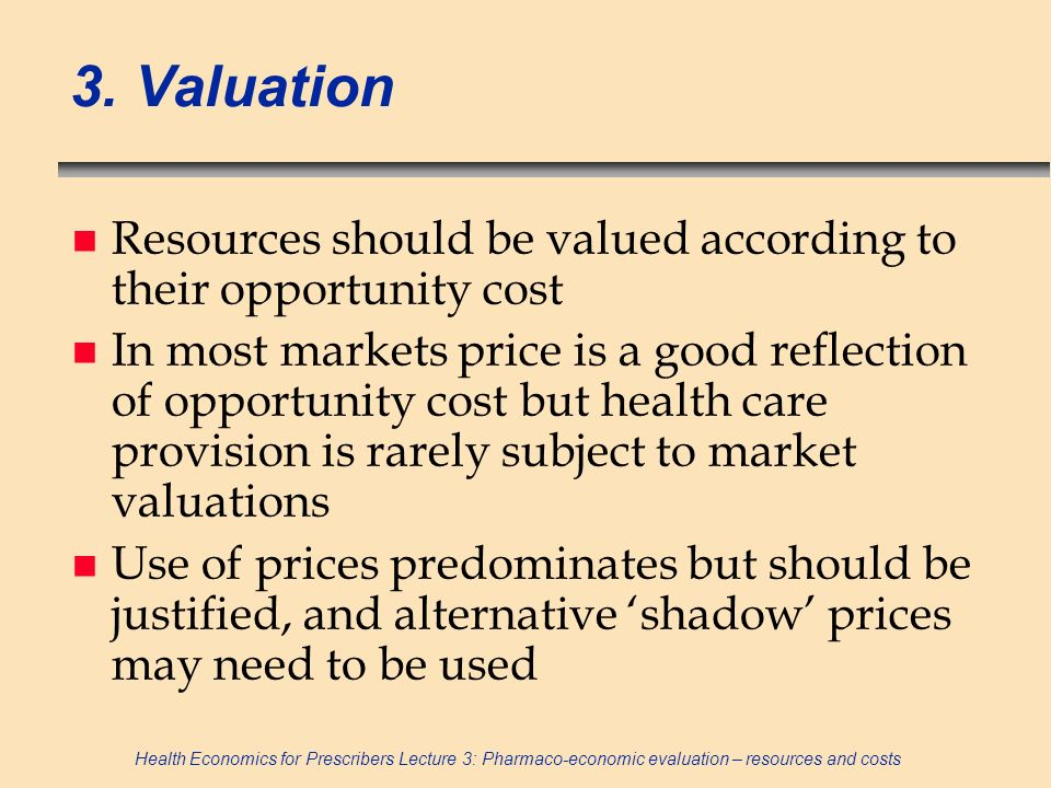 3. Valuation Resources should be valued according to their opportunity cost.