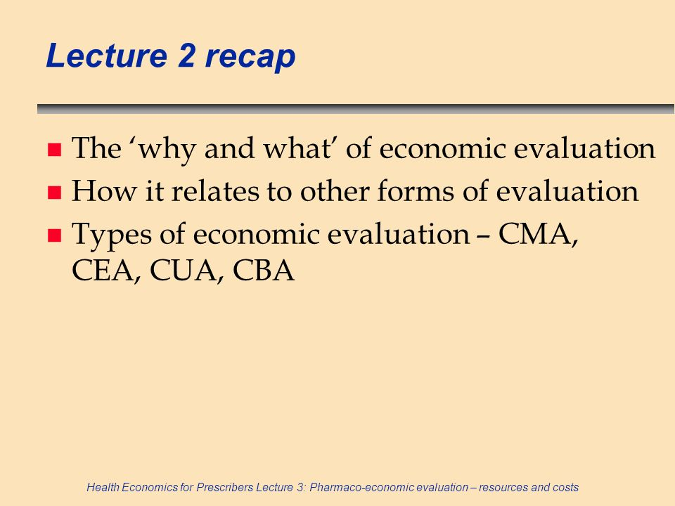 Lecture 2 recap The 'why and what' of economic evaluation