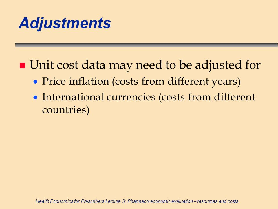 Adjustments Unit cost data may need to be adjusted for