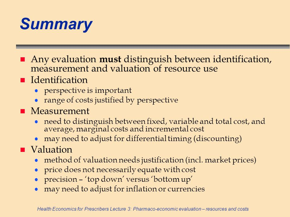 Summary Any evaluation must distinguish between identification, measurement and valuation of resource use.
