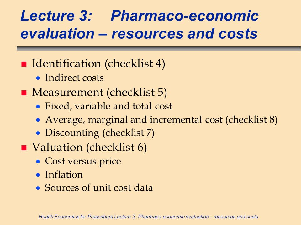 Lecture 3: Pharmaco-economic evaluation – resources and costs